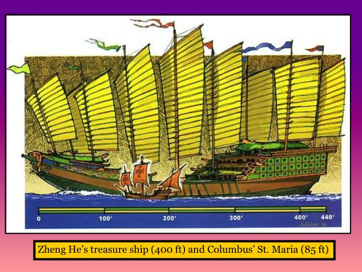 Zheng He's treasure ship (400 ft) and Columbus' St. Maria (85 ft)