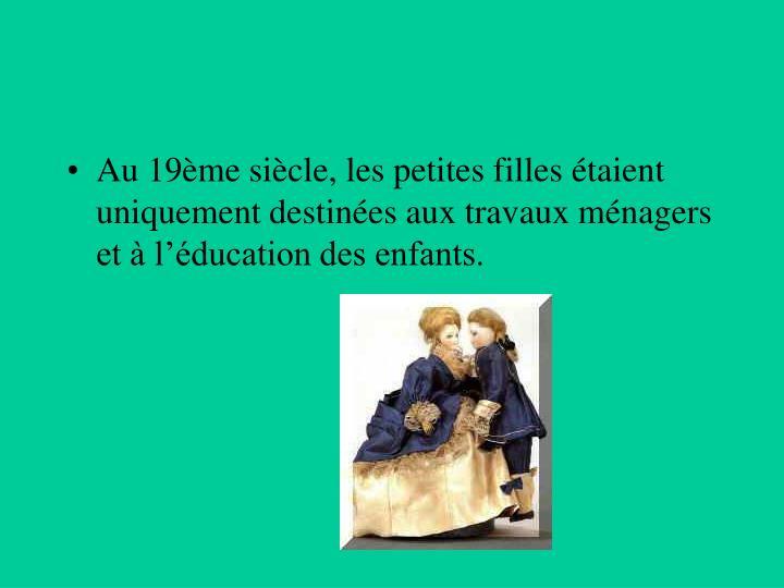 Au 19ème siècle, les petites filles étaient  uniquement destinées aux travaux ménagers  et à l'éducation des enfants.