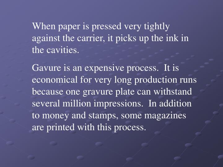 When paper is pressed very tightly against the carrier, it picks up the ink in the cavities.