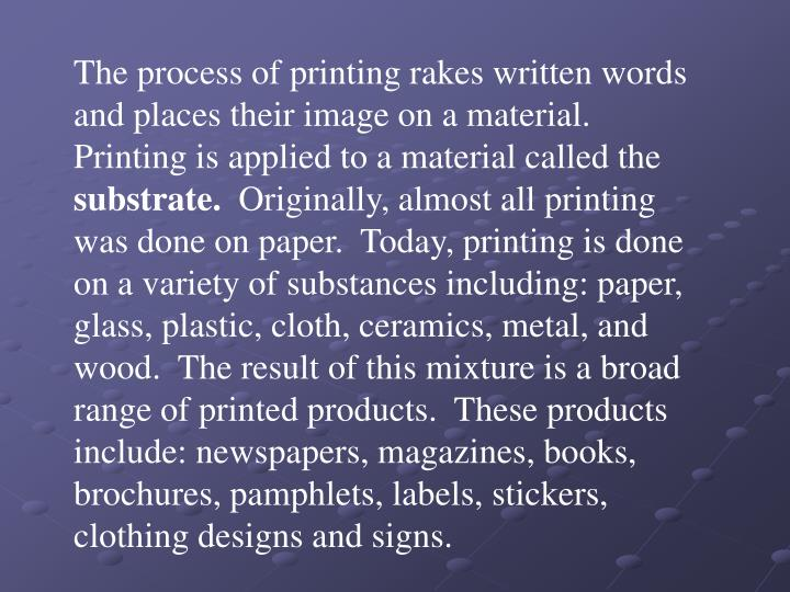 The process of printing rakes written words and places their image on a material.  Printing is appli...