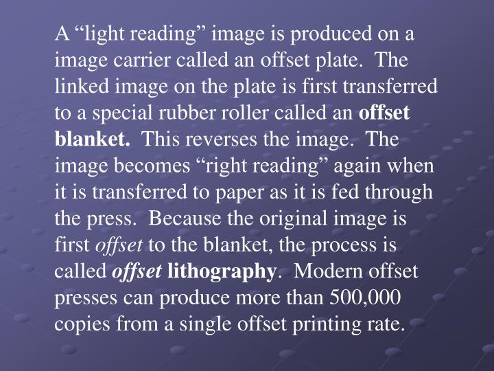 "A ""light reading"" image is produced on a image carrier called an offset plate.  The linked image on the plate is first transferred to a special rubber roller called an"