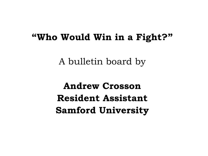 """""""Who Would Win in a Fight?"""""""