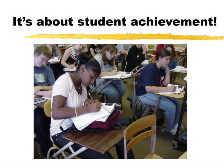 It's about student achievement!