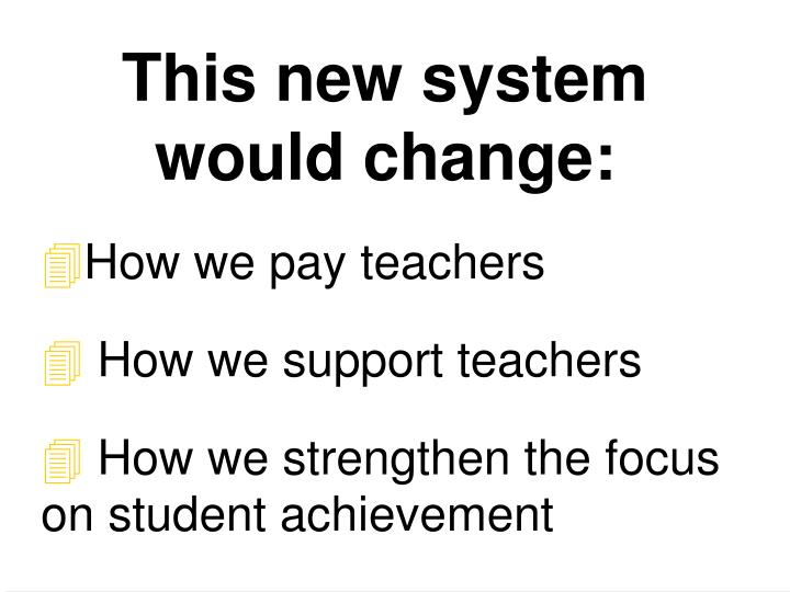 This new system would change: