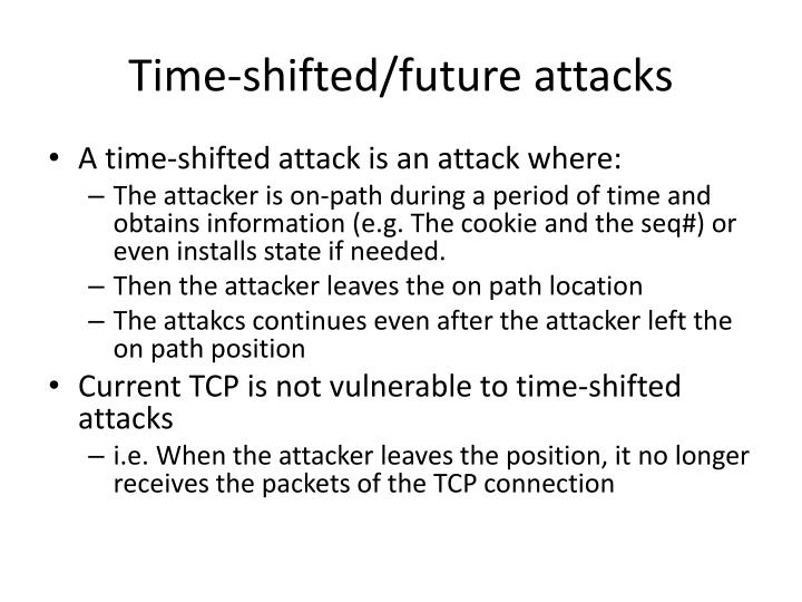 Time-shifted/future attacks