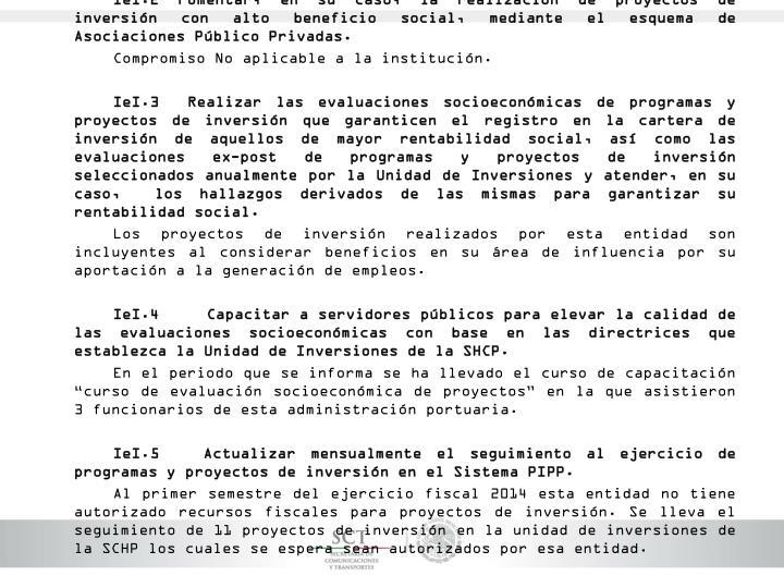 IeI.2 Fomentar, en su caso, la realización de proyectos de inversión con alto beneficio social, mediante el esquema de Asociaciones Público Privadas.