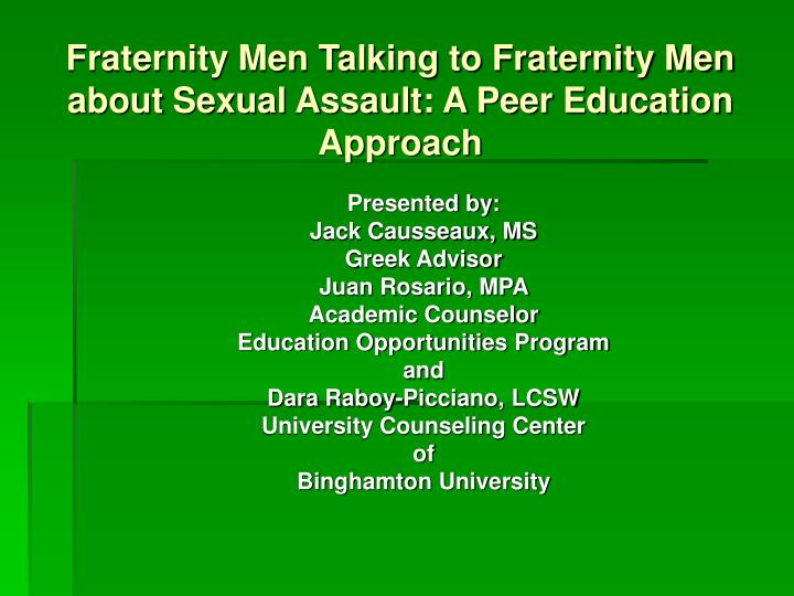 Fraternity men talking to fraternity men about sexual assault a peer education approach