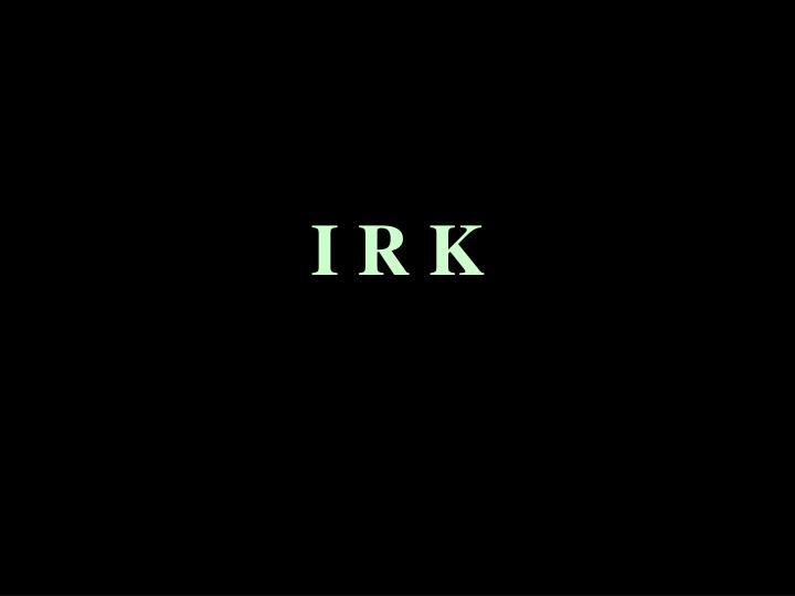 I R K