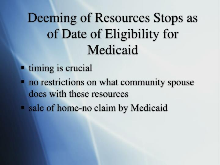 Deeming of Resources Stops as of Date of Eligibility for Medicaid