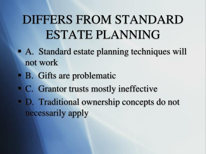 DIFFERS FROM STANDARD ESTATE PLANNING