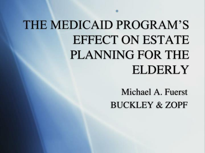 The medicaid program s effect on estate planning for the elderly