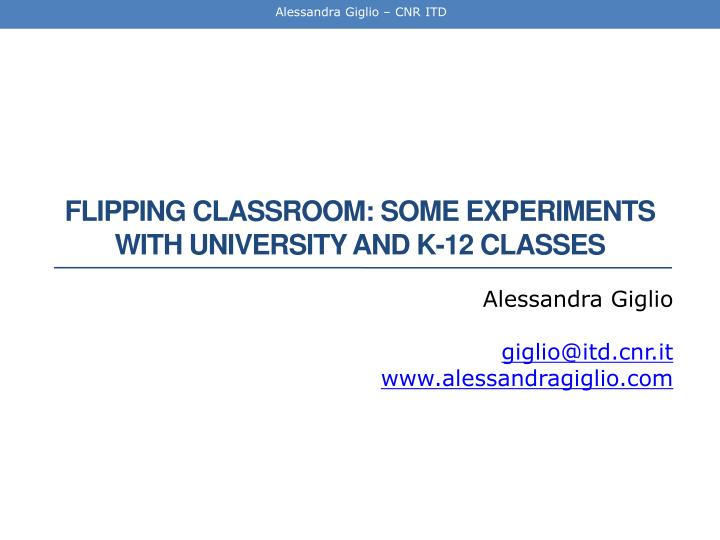 Flipping classroom some experiments with university and k 12 classes