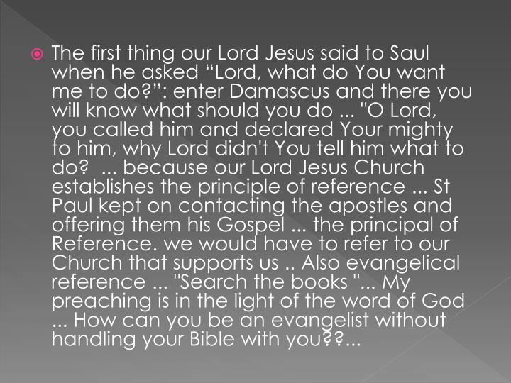 "The first thing our Lord Jesus said to Saul when he asked ""Lord, what do You want me to do?"": en..."