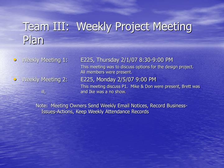 Team III:  Weekly Project Meeting Plan