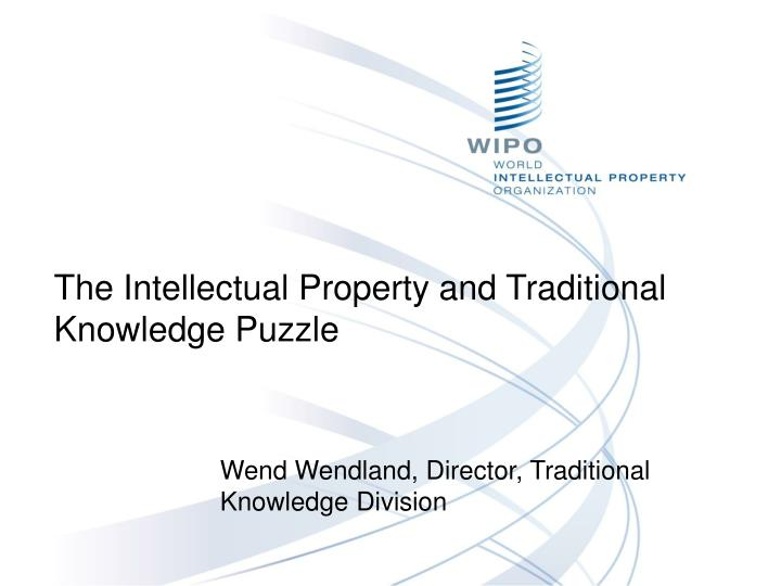 The Intellectual Property and Traditional Knowledge Puzzle