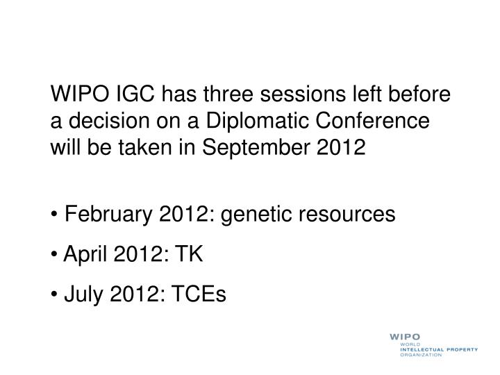 WIPO IGC has three sessions left before a decision on a Diplomatic Conference will be taken in September 2012