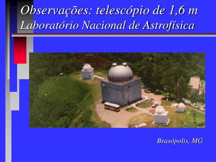 Observações: telescópio de 1,6 m