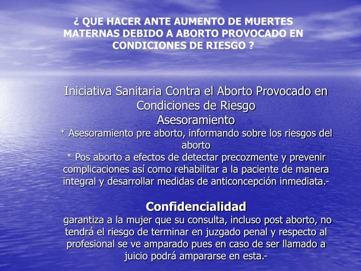 ¿ QUE HACER ANTE AUMENTO DE MUERTES MATERNAS DEBIDO A ABORTO PROVOCADO EN CONDICIONES DE RIESGO ?