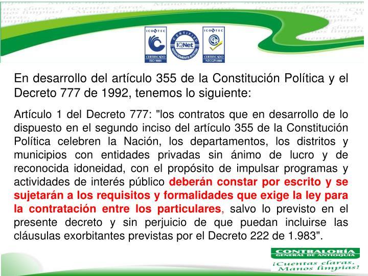 En desarrollo del artículo 355 de la Constitución Política y el Decreto 777 de 1992, tenemos lo siguiente: