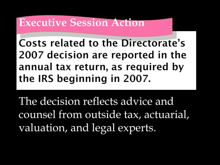 Costs related to the Directorate's 2007 decision are reported in the annual tax return, as required by the IRS beginning in 2007.