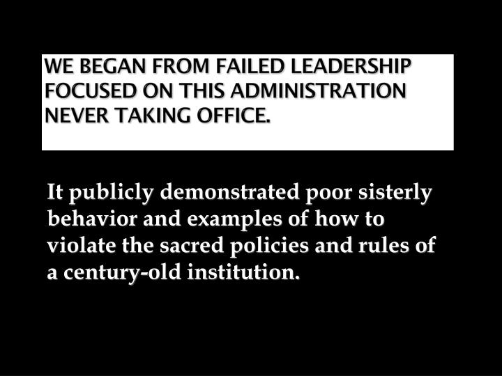 We Began From Failed Leadership focused on this administration never taking office.
