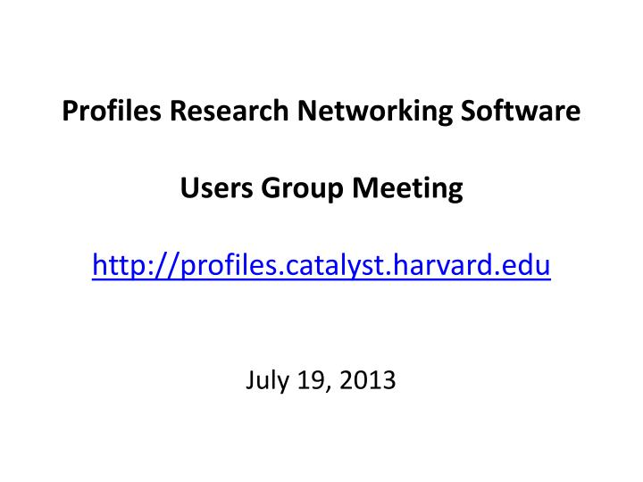 Profiles research networking software users group meeting http profiles catalyst harvard edu