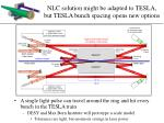 nlc solution might be adapted to tesla but tesla bunch spacing opens new options