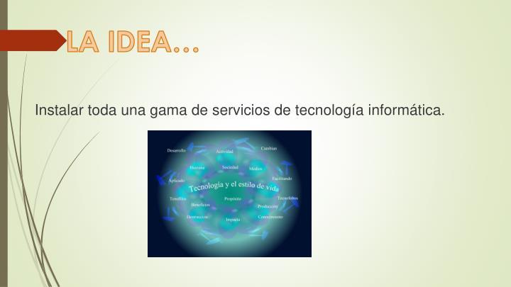 LA IDEA…