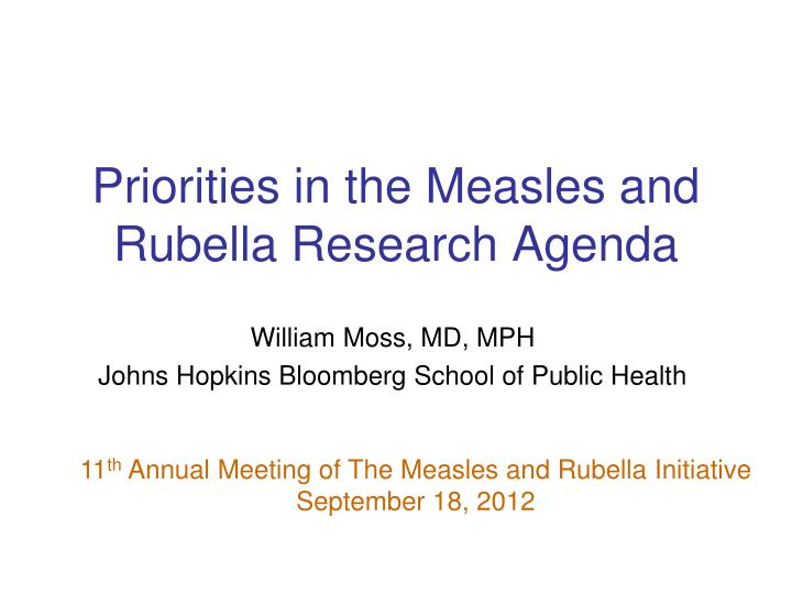 Priorities in the measles and rubella research agenda