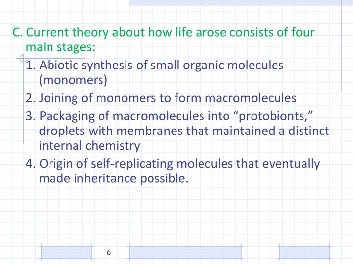 C. Current theory about how life arose consists of four main stages: