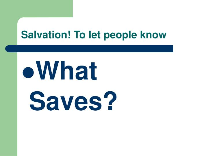 Salvation! To let people know