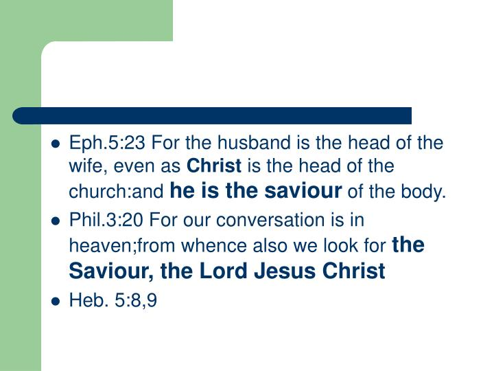 Eph.5:23 For the husband is the head of the wife, even as