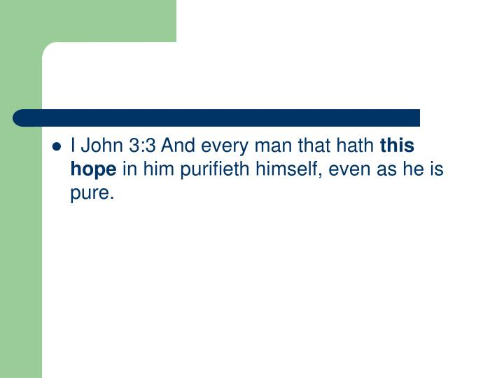 I John 3:3 And every man that hath