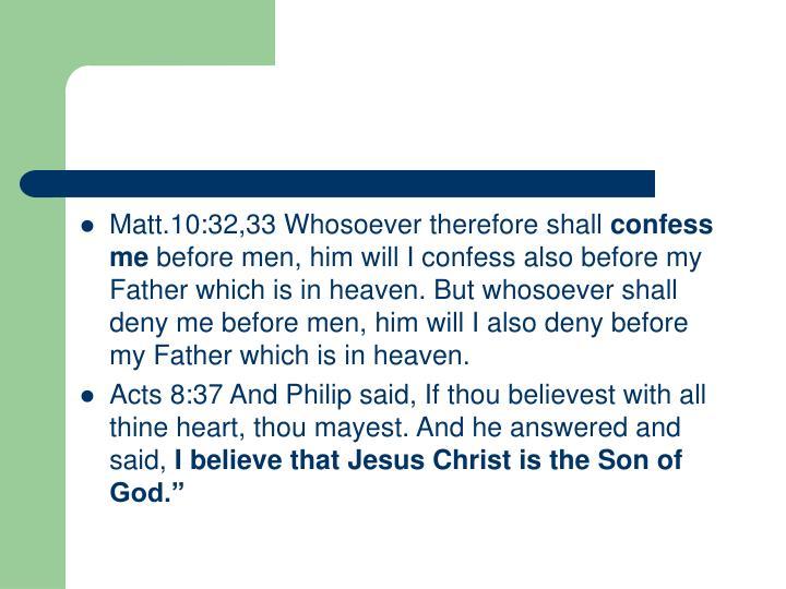 Matt.10:32,33 Whosoever therefore shall