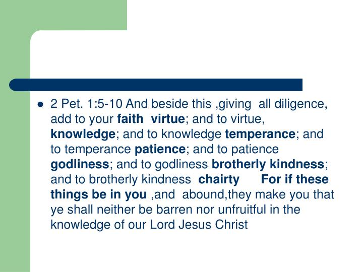 2 Pet. 1:5-10 And beside this ,giving  all diligence, add to your