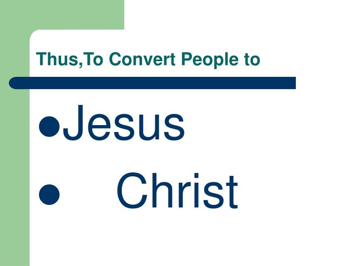 Thus,To Convert People to
