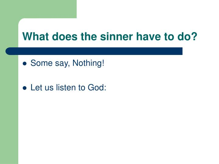 What does the sinner have to do?
