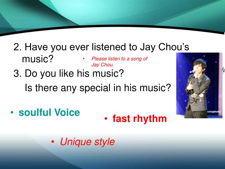 2. Have you ever listened to Jay Chou's music?