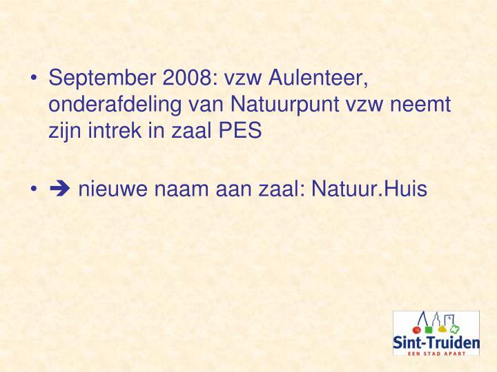 September 2008: vzw Aulenteer, onderafdeling van Natuurpunt vzw neemt zijn intrek in zaal PES