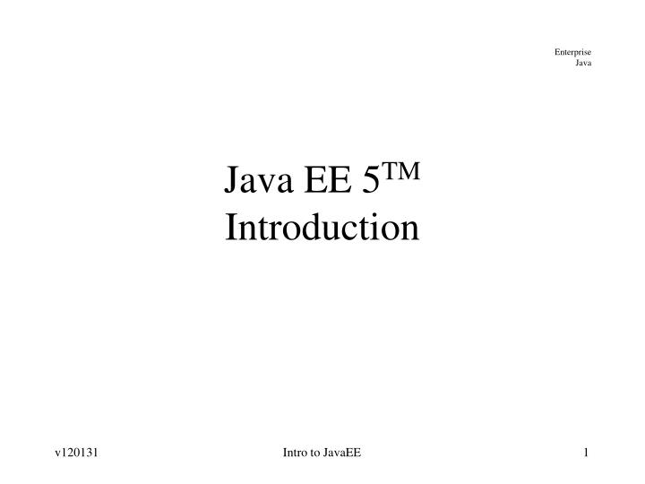 Java ee 5 tm introduction
