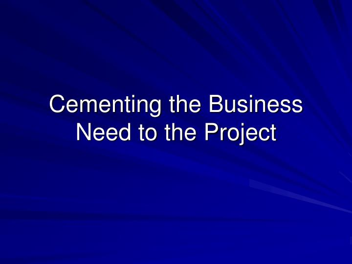 Cementing the Business Need to the Project
