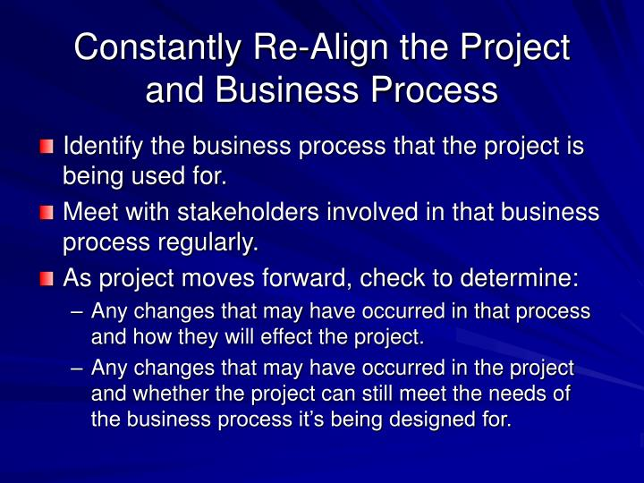 Constantly Re-Align the Project and Business Process