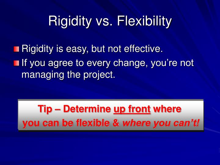 Rigidity vs. Flexibility