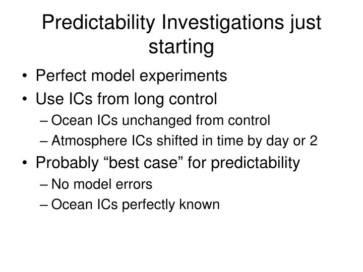 Predictability Investigations just starting
