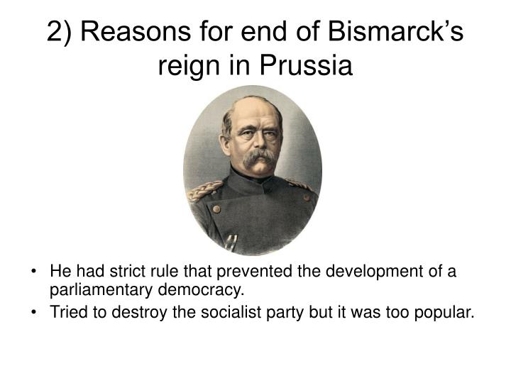 2) Reasons for end of Bismarck's reign in Prussia
