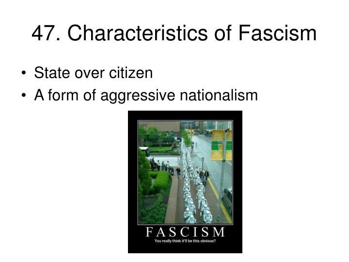 47. Characteristics of Fascism