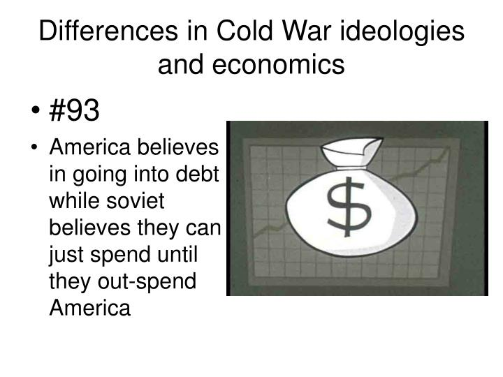 Differences in Cold War ideologies and economics