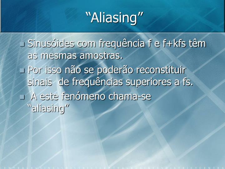 """""""Aliasing"""""""
