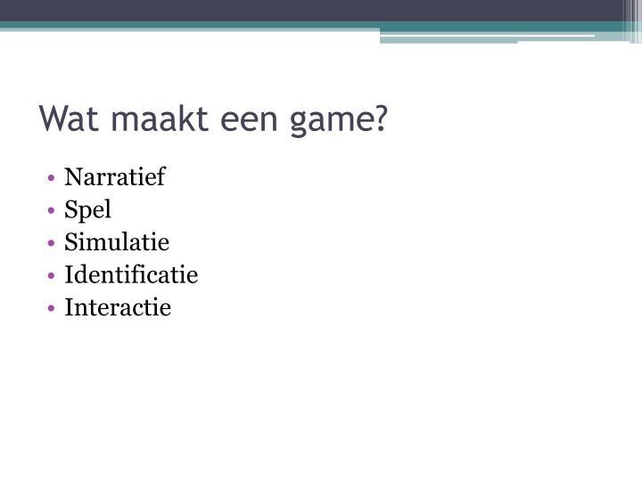 Wat maakt een game?
