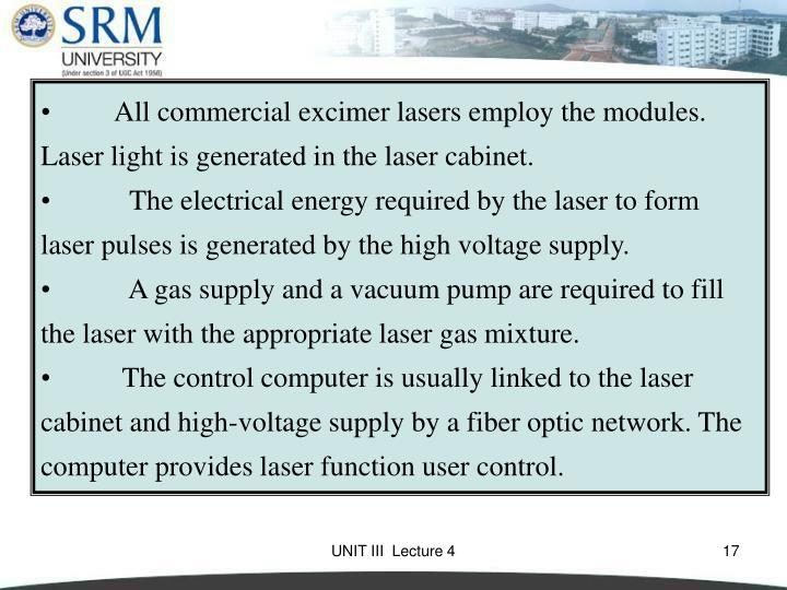 All commercial excimer lasers employ the modules. Laser light is generated in the laser cabinet.